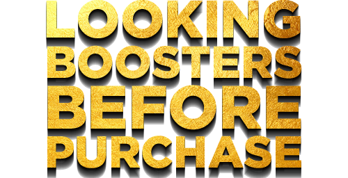 LOOKING BOOSTER BEFORE PURCHASE